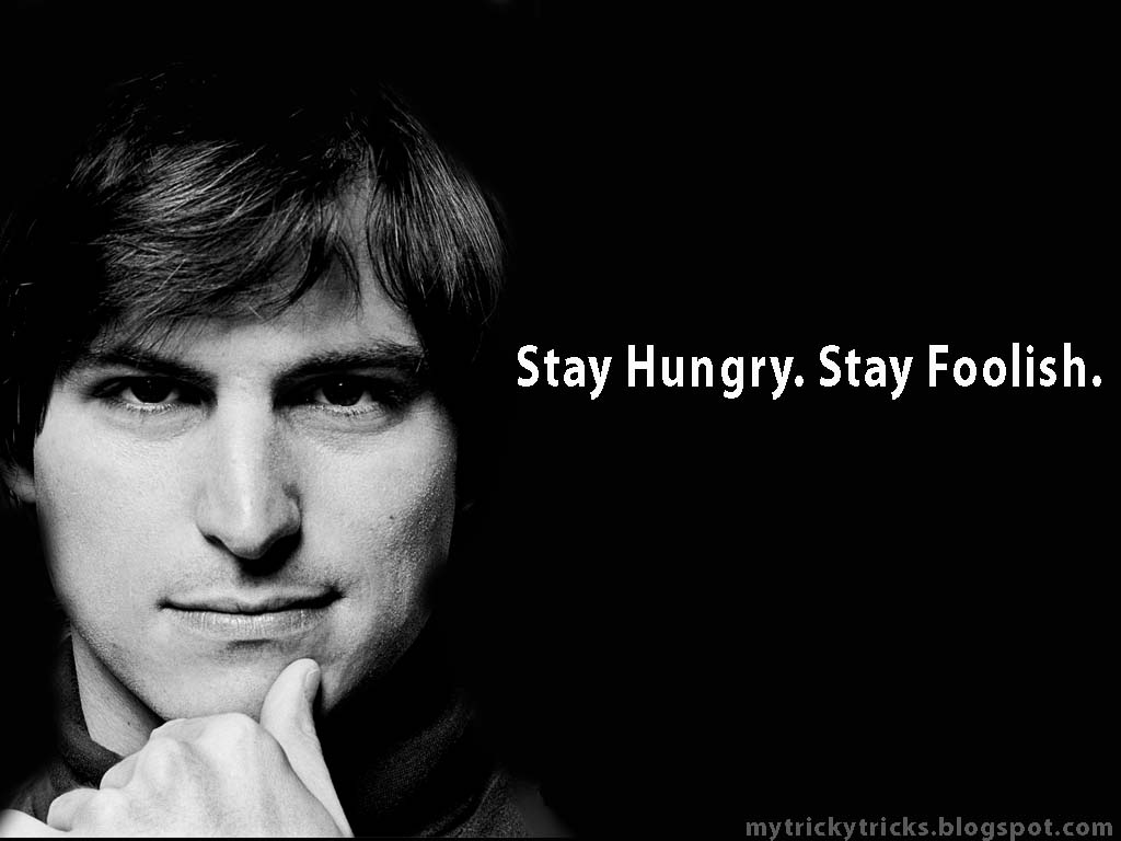 """Stay Hungry. Stay Foolish."" - Steve Jobs"